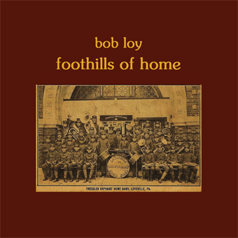 Bob Loy - Foothils of Home